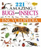 221 Amazing Bugs and Insects Encyclopedia