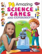 76 Amazing Science Games and Experiments