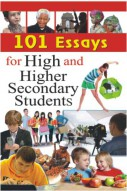 101 Essays for High and Higher Secondary Students
